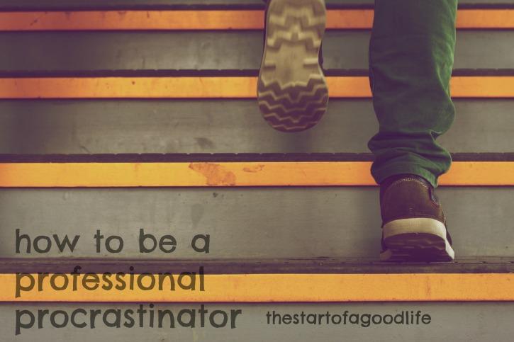 how to be a professional procrastinato